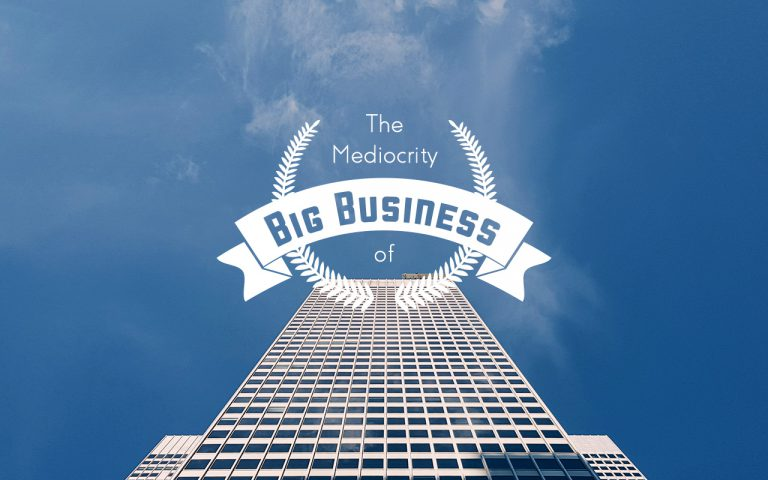 #97: The Mediocrity of Big business