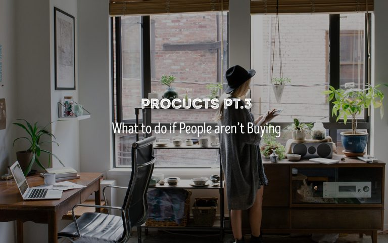 #94: Products Pt.3 – What To Do If People Aren't Buying