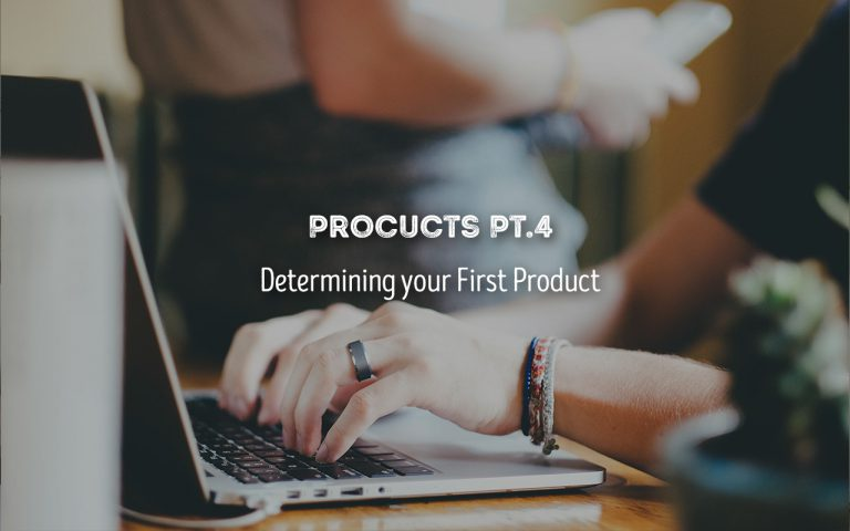 #95: Products Pt.4 – Determining your First Product